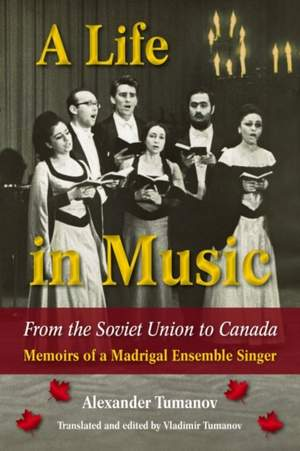 A Life in Music from the Soviet Union to Canada: Memoirs of a Madrigal Ensemble Singer