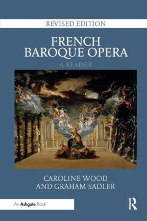 French Baroque Opera: A Reader: Revised Edition