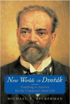 New Worlds of Dvorak: Searching in America for the Composer's Inner Life