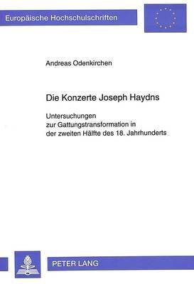 Die Konzerte Joseph Haydns: Untersuchungen Zur Gattungstransformation in Der Zweiten Haelfte Des 18. Jahrhunderts