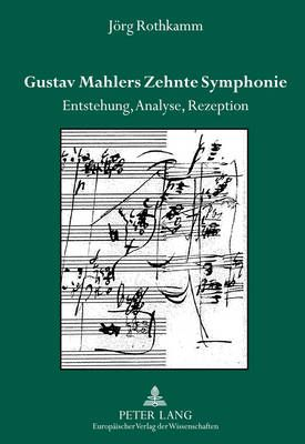 Gustav Mahlers Zehnte Symphonie; Entstehung, Analyse, Rezeption