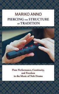 Piercing the Structure of Tradition: Flute Performance, Continuity, and Freedom in the Music of Noh Drama