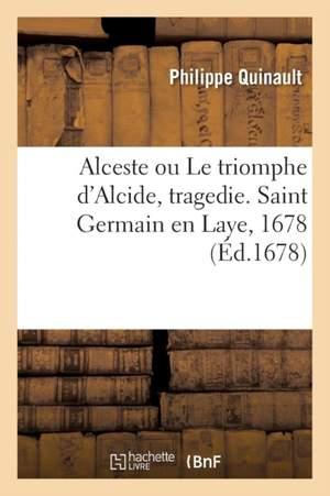 Alceste ou Le triomphe d'Alcide, tragedie. Saint Germain en Laye, 1678