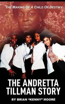 The Making of a Child of Destiny: The Andretta Tillman Story