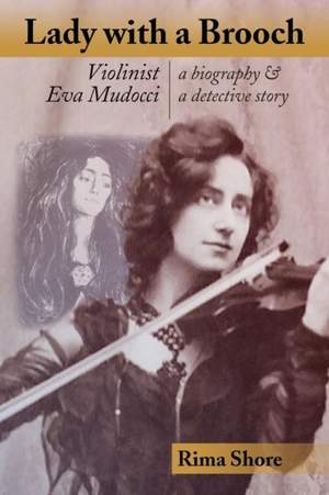 Lady with a Brooch: Violinist Eva Mudocci-A Biography & A Detective Story