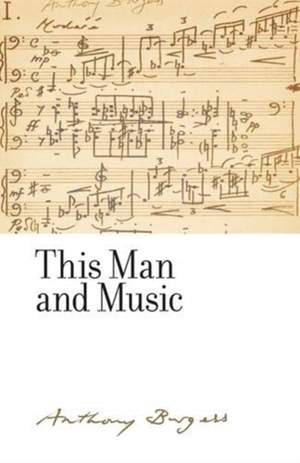 This Man and Music: By Anthony Burgess