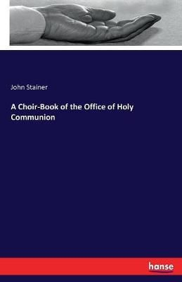 A Choir-Book of the Office of Holy Communion