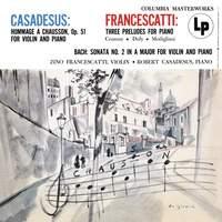 Casadesus: Hommage á Chausson - Francescatti: 3 Preludes for Piano - Bach: Violin Sonata No. 2