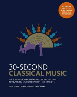 30-Second Classical Music: The 50 most significant genres, composers and innovations, each explained in half a minute Product Image