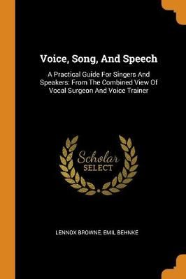 Voice, Song, and Speech: A Practical Guide for Singers and Speakers: From the Combined View of Vocal Surgeon and Voice Trainer