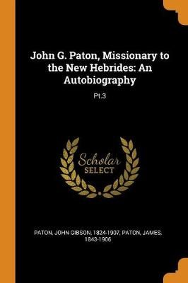 John G. Paton, Missionary to the New Hebrides: An Autobiography: Pt.3