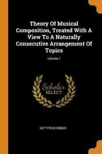 Theory of Musical Composition, Treated with a View to a Naturally Consecutive Arrangement of Topics; Volume 1