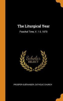 The Liturgical Year: Paschal Time, V. 1-3. 1870