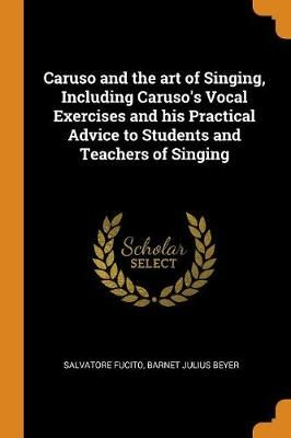 Caruso and the Art of Singing, Including Caruso's Vocal Exercises and His Practical Advice to Students and Teachers of Singing