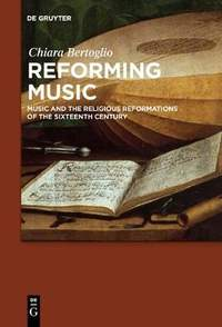 Reforming Music: Music and the Religious Reformations of the Sixteenth Century