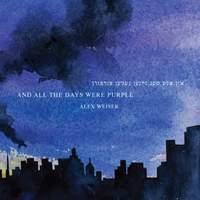 Alex Weiser: And All the Days Were Purple