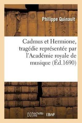 Cadmus et Hermione, tragedie representee par l'Academie royale de musique
