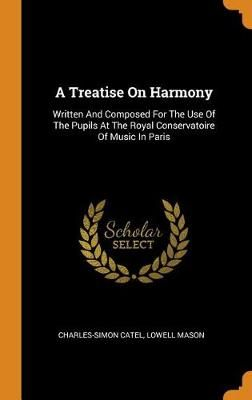 A Treatise on Harmony: Written and Composed for the Use of the Pupils at the Royal Conservatoire of Music in Paris