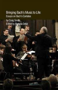 Bringing Bach's Music to Life: Essays on Bach's Cantatas