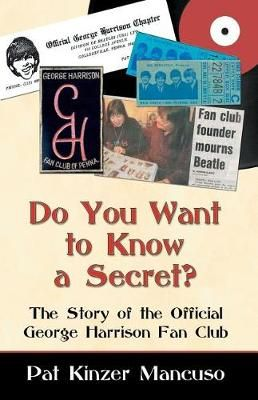 Do You Want to Know a Secret?: The Story of the Official George Harrison Fan Club