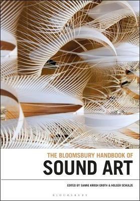 The Bloomsbury Handbook of Sound Art