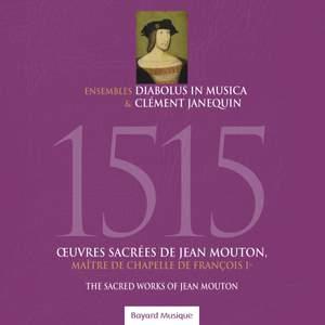 1515 - Œuvres sacrées de Jean Mouton, maître de chapelle de François Ier
