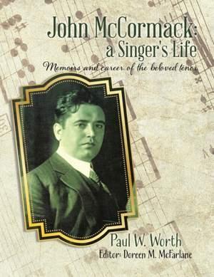 John Mccormack: A Singer's Life: Memoirs and Career of the Beloved Ten