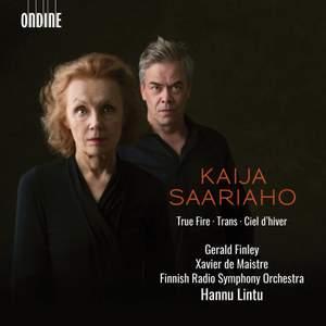 Kaija Saariaho: True Fire, Trans & Ciel d'hiver