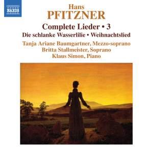 Hans Pfitzner: Complete Lieder, Vol. 3 - Die schlanke Wasserlilie, Weihnachtslied
