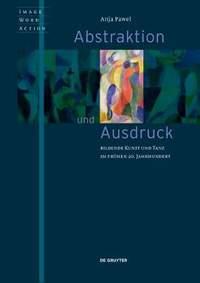 Abstraktion und Ausdruck: Bildende Kunst und Tanz im fruhen 20. Jahrhundert