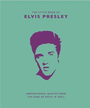 The Little Book of Elvis Presley: Inspirational quotes from the King of Rock 'n' Roll