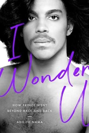 I Wonder U: How Prince Went beyond Race and Back
