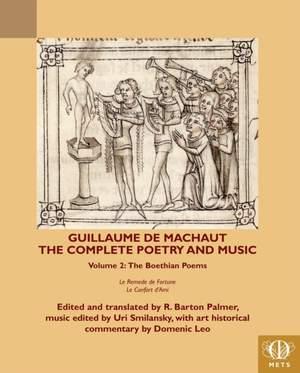 Guillaume de Machaut, The Complete Poetry and Music, Volume 2: The Boethian Poems Le Remede de Fortune and Le Confort d'Ami