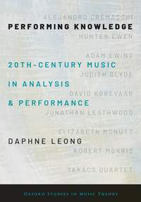 Performing Knowledge: Twentieth-Century Music in Analysis and Performance