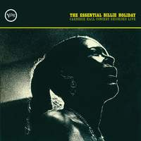 The Essential Billie Holiday: Carnegie Hall Concert Recorded Live