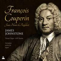 The Complete Works for Organ of François Couperin & Jean-Henri D'Anglebert