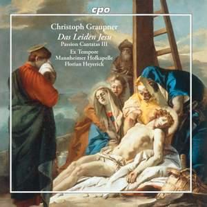Christoph Graupner: Das Leiden Jesu - Passion Cantatas III