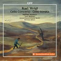 Karl Weigl: Cello Concerto & Cello Sonata