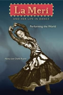 La Meri and Her Life in Dance: Performing the World