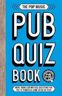 The Pop Music Pub Quiz Book: More than 5,000 musical questions for you to ponder at home or in the pub!