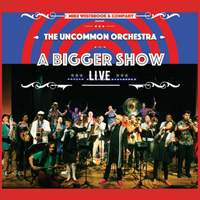 The Uncommon Orchestra: A Bigger Show