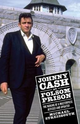 Johnny Cash at Folsom Prison: The Making of a Masterpiece, Revised and Updated