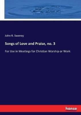 Songs of Love and Praise, no. 3: For Use in Meetings for Christian Worship or Work