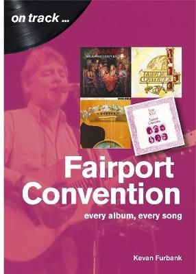 Fairport Convention On Track: Every Album, Every Song