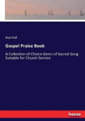 Gospel Praise Book: A Collection of Choice Gems of Sacred Song Suitable for Church Service