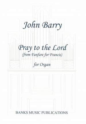 Barry, John: Pray to the Lord (from Fanfare for Francis)