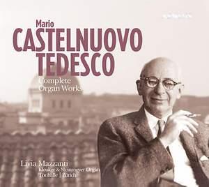 Mario Castelnuovo-Tedesco: The Organ Works