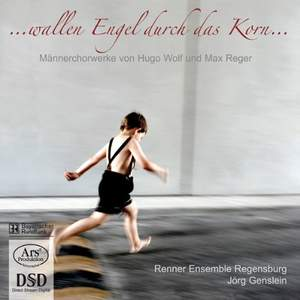 Wallen Engel durch das Korn - Works for Male Choir by Reger & Wolf