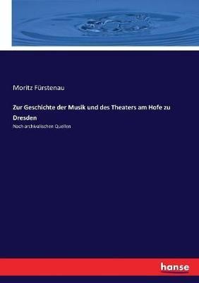 Zur Geschichte der Musik und des Theaters am Hofe zu Dresden: Nach archivalischen Quellen