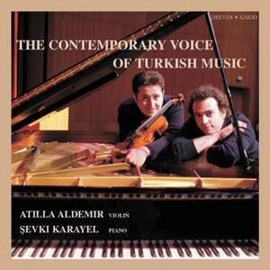 The contemporary Voice of Turkish Music - Works for Violin & Piano